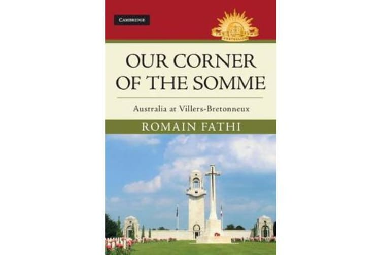 Our Corner of the Somme - Australia at Villers-Bretonneux