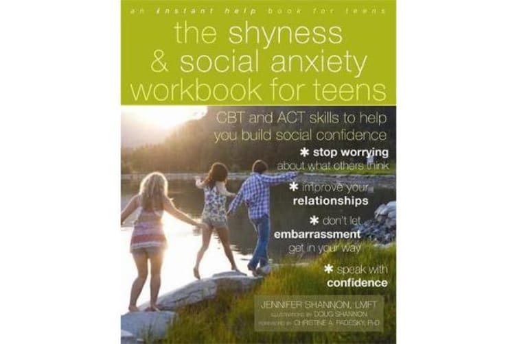 The Shyness and Social Anxiety Workbook for Teens - CBT and ACT skills to Help You Build Social Confidence