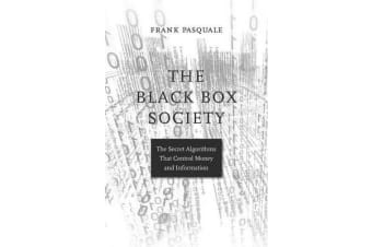 The Black Box Society - The Secret Algorithms That Control Money and Information