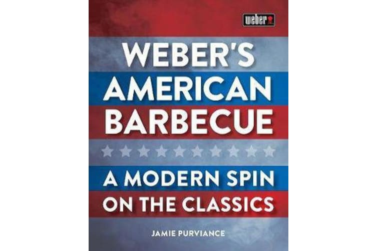 Weber'S American Barbecue - A Modern Spin on the Classics