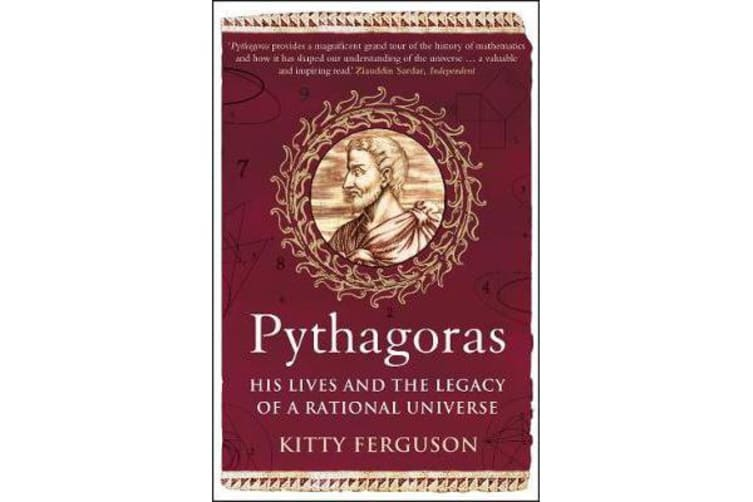 Pythagoras - His Lives and the Legacy of a Rational Universe