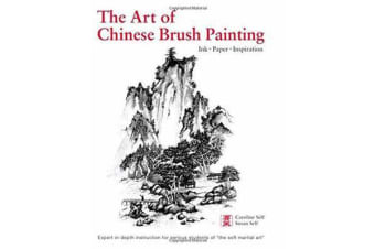 Art of Chinese Brush Painting - Ink * Paper * Inspiration
