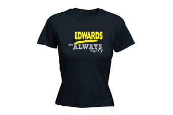 Its a Surname Thing Funny Tee - Edwards Always Right - Black Womens T Shirt