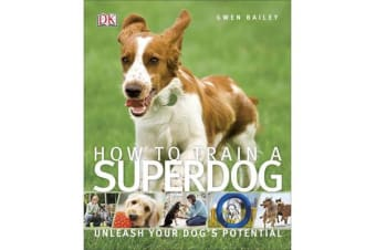 How To Train A Superdog - Unlease Your Dog's Potential