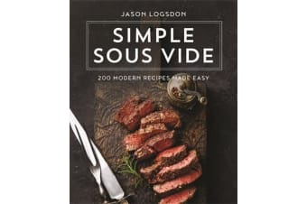 Simple Sous Vide - 200 Modern Recipes Made Easy