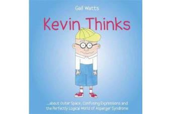 Kevin Thinks - ...About Outer Space, Confusing Expressions and the Perfectly Logical World of Asperger Syndrome