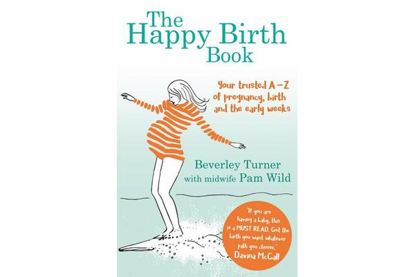 The Happy Birth Book - Your trusted A-Z of pregnancy, birth and the early weeks