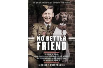 No Better Friend (Young Readers Edition) - A Man, a Dog, and Their Incredible True Story of Friendship and Survival in World War II