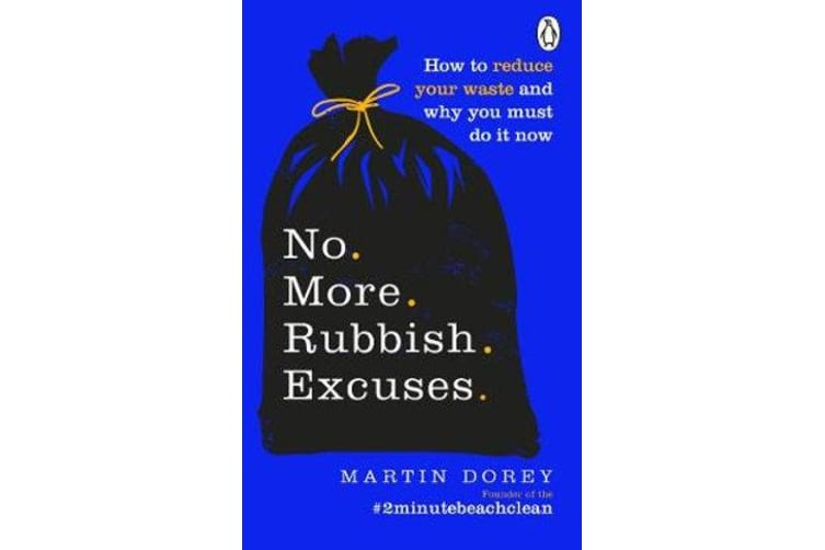 No More Rubbish Excuses - How to reduce your waste and why you must do it now