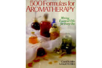 500 Formulas For Aromatherapy - Mixing Essential Oils for Every Use