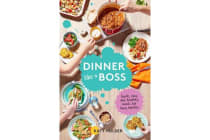 Dinner Like a Boss - Quick, Easy and Healthy Meals for Busy Families