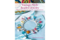 Vintage-style Beaded Jewelry - 35 Beautiful Projects Using New and Old Materials