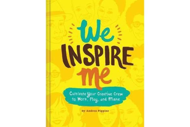 We Inspire Me - Cultivate Your Creative Crew to Work, Play, and Make