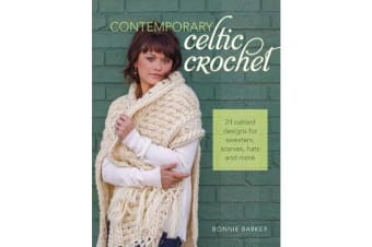 Contemporary Celtic Crochet - 25 Cabeled Designs for Sweaters, Scarves, Hats and More