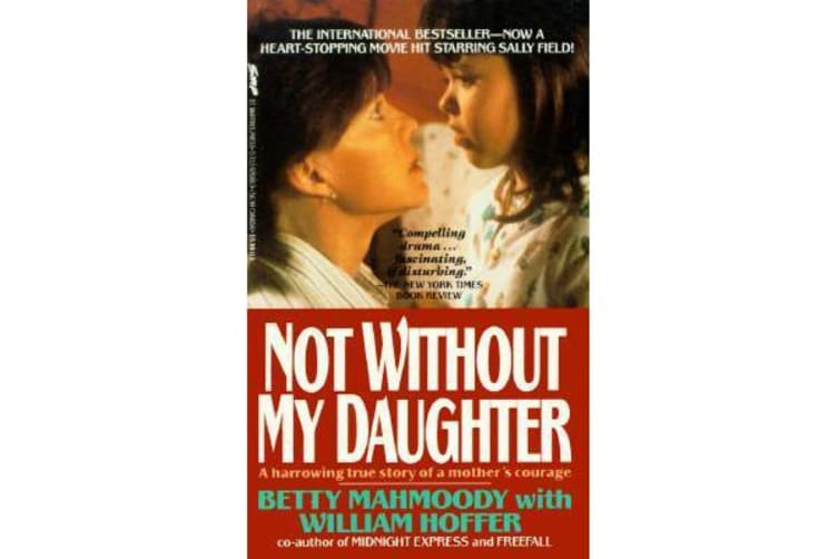 Not Without My Daughter - The Harrowing True Story of a Mother's Courage