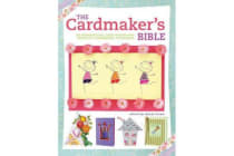 The Cardmaker's Bible - 160 Inspirational Card Designs and Definitive Cardmaking Techniques