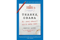 Thanks, Obama - My Hopey, Changey White House Years