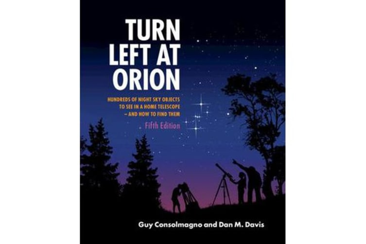Turn Left at Orion - Hundreds of Night Sky Objects to See in a Home Telescope - and How to Find Them