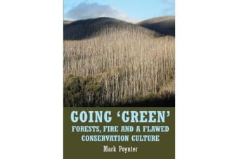 Going 'green' - Forests, Fire and a Flawed Conservation Culture