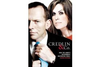 Credlin & Co - How The Abbott Government Destroyed Itself