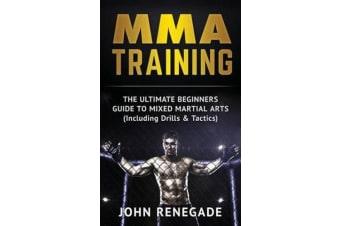 Mma Training - The Ultimate Beginners Guide to Mixed Martial Arts