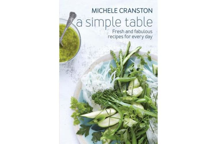 A Simple Table - Fresh and Fabulous Recipes for Every Day