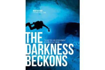 The Darkness Beckons - The history and development of world cave diving