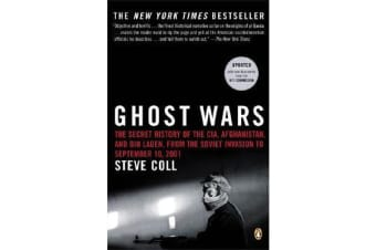 Ghost Wars - The Secret History of the Cia, Afghanistan, and Bin Laden, from the Soviet Invas Ion to September 10, 2001