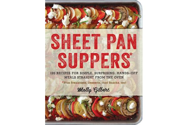 Sheet Pan Suppers - 120 Recipes for Simple, Surprising, Hands-off Meals Straight from the Oven