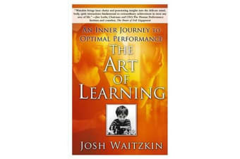 The Art of Learning - An Inner Journey to Optimal Performance