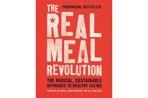 The Real Meal Revolution - The Radical, Sustainable Approach to Healthy Eating