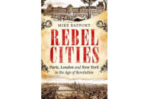 Rebel Cities - Paris, London and New York in the Age of Revolution