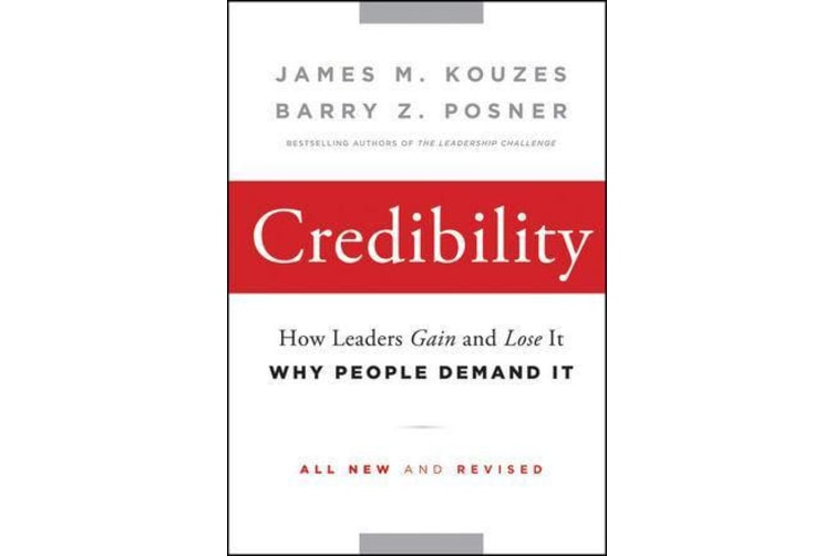 Credibility - How Leaders Gain and Lose It, Why People Demand It