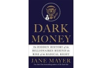 Dark Money - The Hidden History of the Billionaires Behind the Rise of the Radical Right