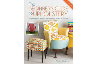 The Beginner's Guide to Upholstery - 10 Achievable DIY Upholstery and Reupholstery Projects