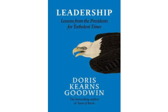 Leadership - Lessons from the Presidents Abraham Lincoln, Theodore Roosevelt, Franklin D. Roosevelt and Lyndon B. Johnson for Turbulent Times