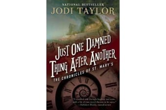 Just One Damned Thing After Another - The Chronicles of St. Mary's Book One