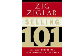 Selling 101 - What Every Successful Sales Professional Needs to Know