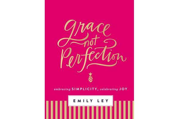 Grace, Not Perfection - Embracing Simplicity, Celebrating Joy