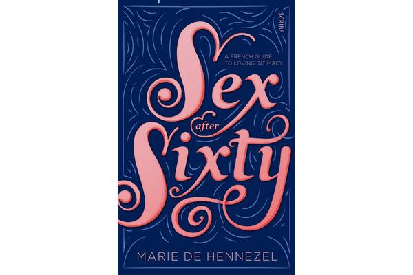 Sex after Sixty - a French guide to loving intimacy