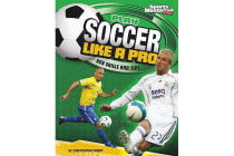 Play Soccer Like a Pro - Key Skills and Tips