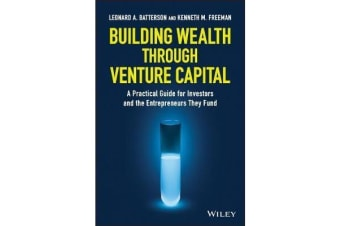 Building Wealth through Venture Capital - A Practical Guide for Investors and the Entrepreneurs They Fund