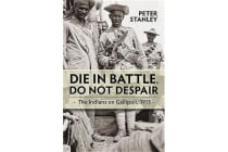 Die in Battle, Do Not Despair - The Indians on Gallipoli, 1915