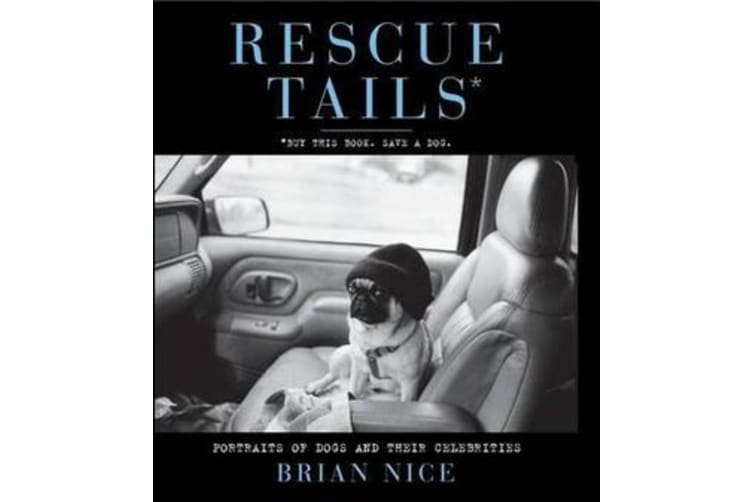 Rescue Tails - Portraits of Dogs and Their Celebrities