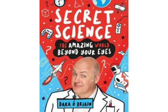 Secret Science - The Amazing World Beyond Your Eyes