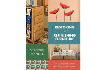 Restoring and Refinishing Furniture - An Illustrated Guide to Revitalizing Your Home