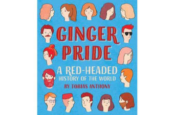 Ginger Pride - A red-headed history of the world