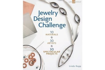 Jewelry Design Challenge - 10 Materials * 30 Artists * 30 Spectacular Projects