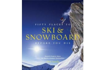 Fifty Places to Ski and Snowboard Before You Die