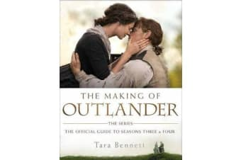 The Making of Outlander: The Series - The Official Guide to Seasons Three and Four
